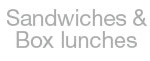 Sandwiches & Box lunches